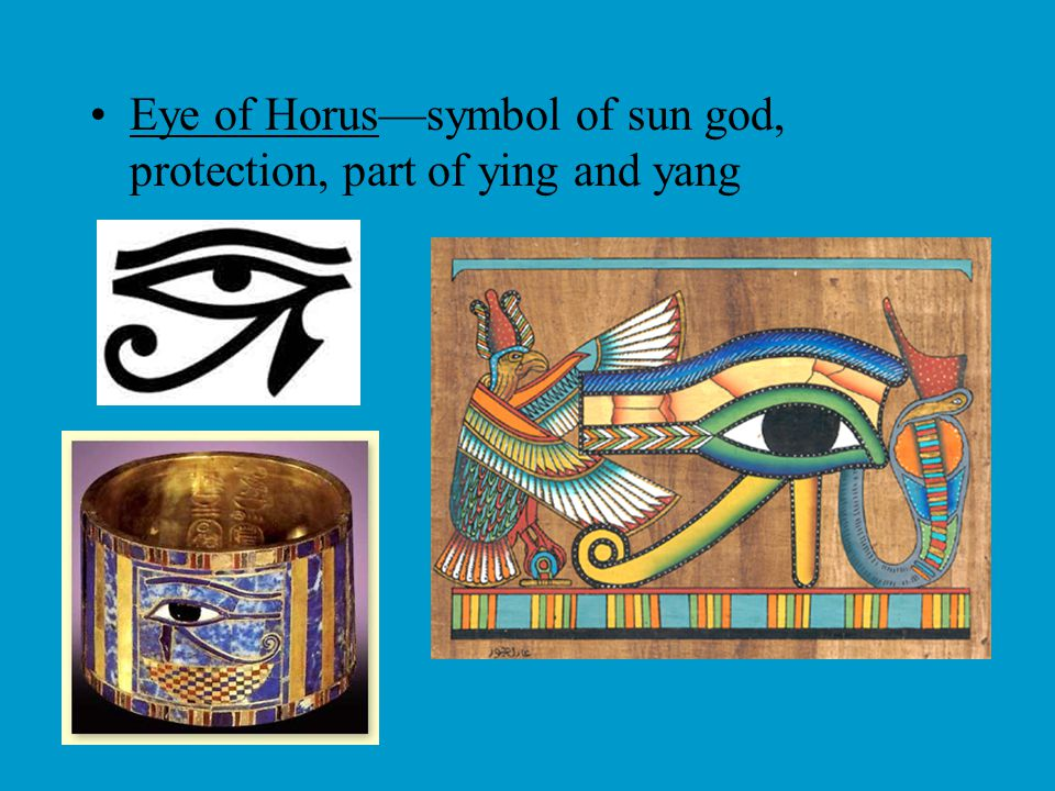 Eye of Horus—symbol of sun god, protection, part of ying and yang