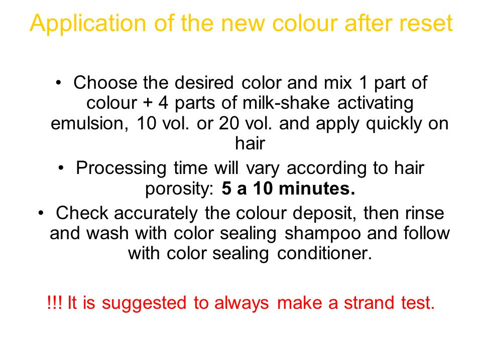 Application of the new colour after reset Choose the desired color and mix 1 part of colour + 4 parts of milk-shake activating emulsion, 10 vol.