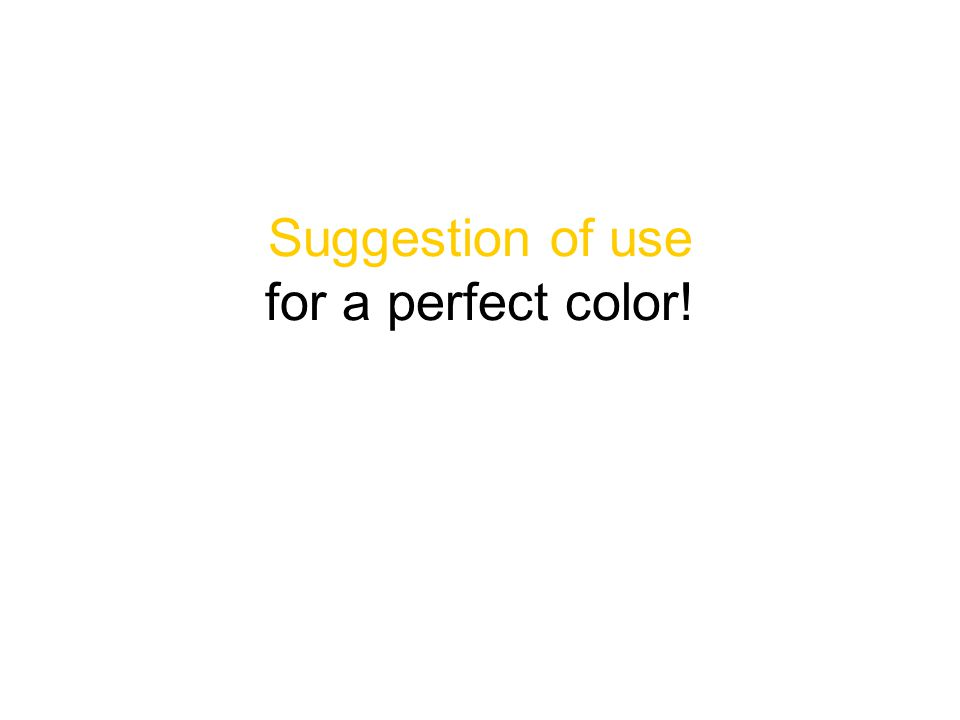 Suggestion of use for a perfect color!