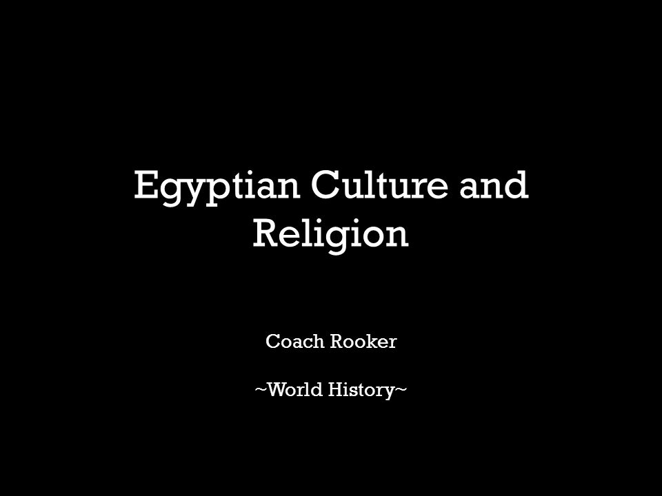 Egyptian Culture and Religion Coach Rooker ~World History~