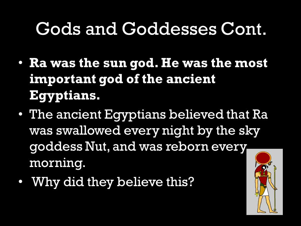 Gods and Goddesses Cont. Ra was the sun god.