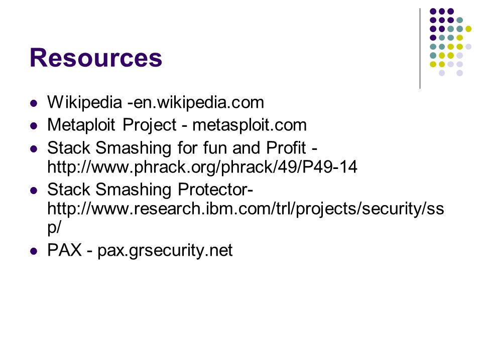 Resources Wikipedia -en.wikipedia.com Metaploit Project - metasploit.com Stack Smashing for fun and Profit -   Stack Smashing Protector-   p/ PAX - pax.grsecurity.net