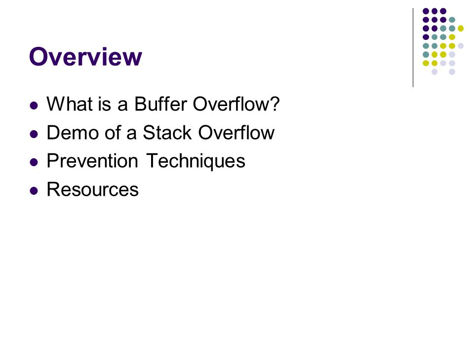 Overview What is a Buffer Overflow Demo of a Stack Overflow Prevention Techniques Resources