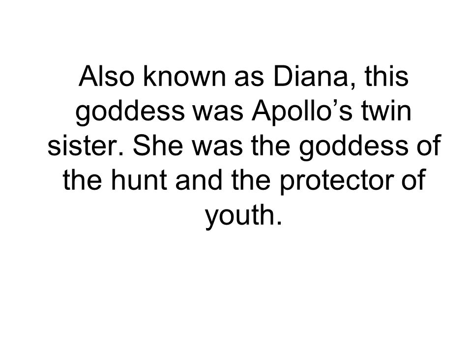Also known as Diana, this goddess was Apollo's twin sister.