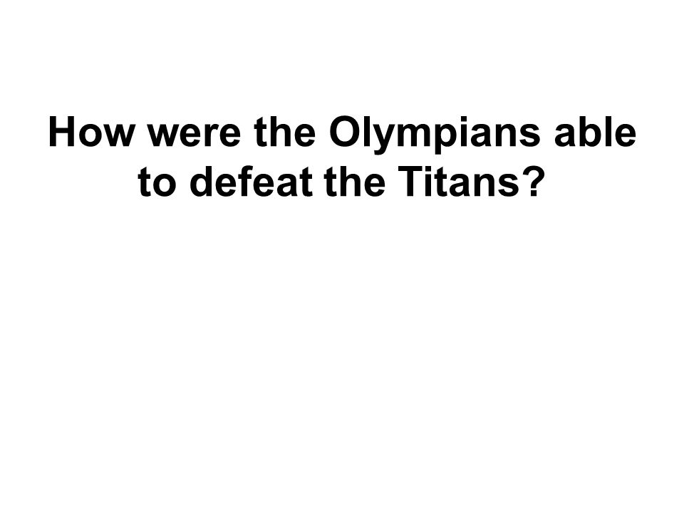 How were the Olympians able to defeat the Titans