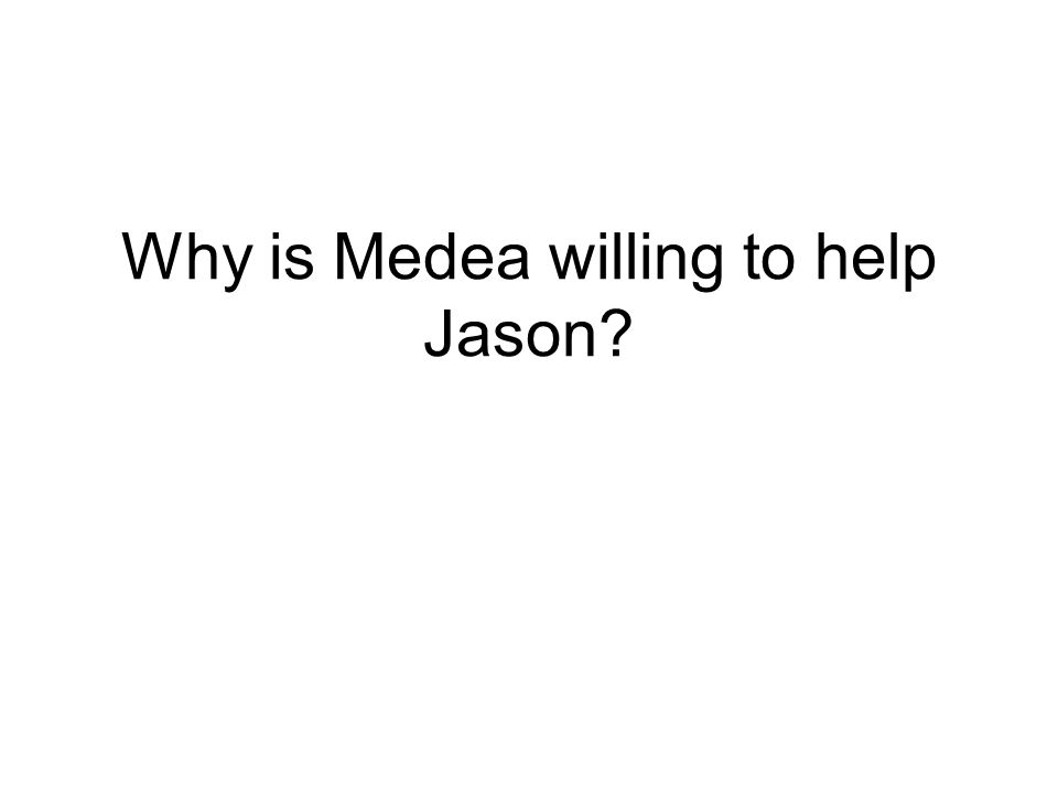 Why is Medea willing to help Jason