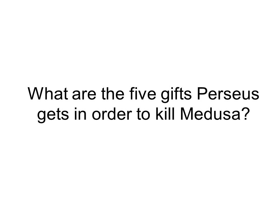What are the five gifts Perseus gets in order to kill Medusa