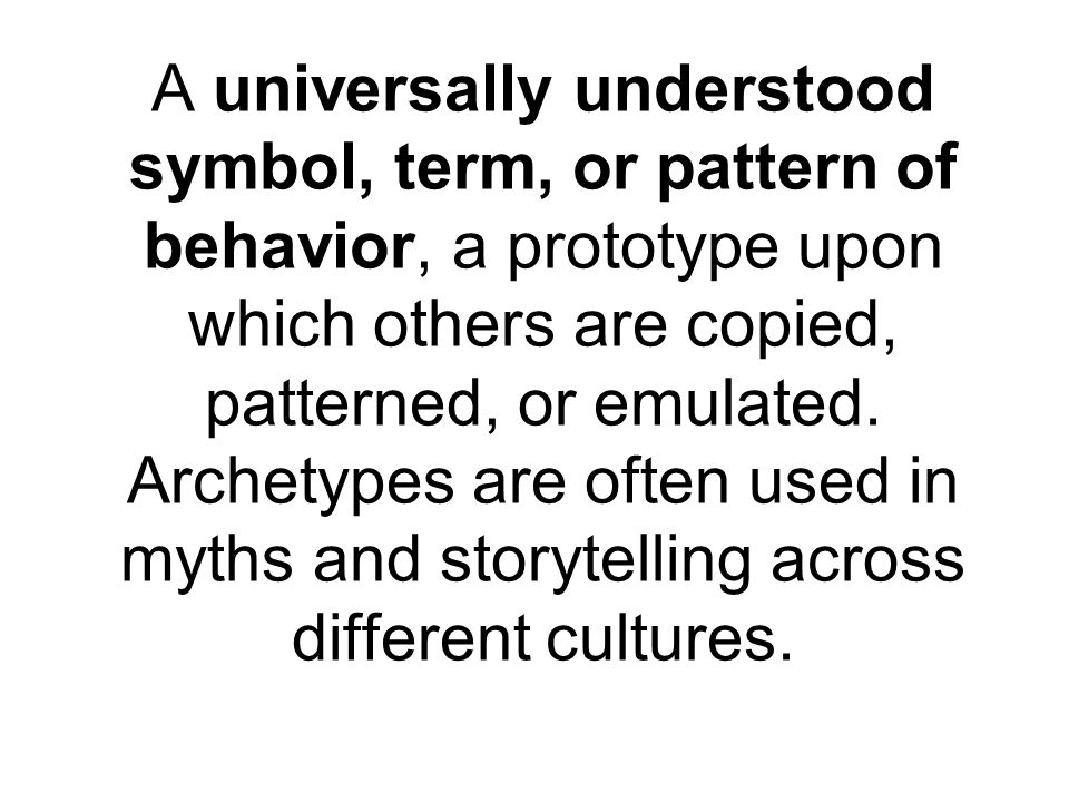 A universally understood symbol, term, or pattern of behavior, a prototype upon which others are copied, patterned, or emulated.