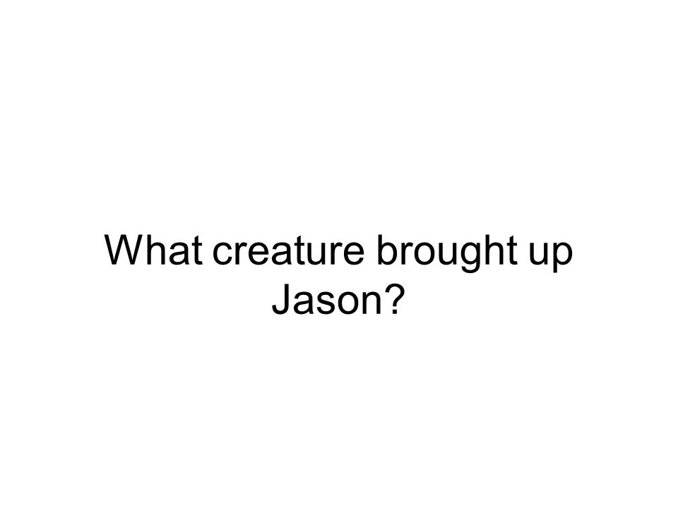 What creature brought up Jason