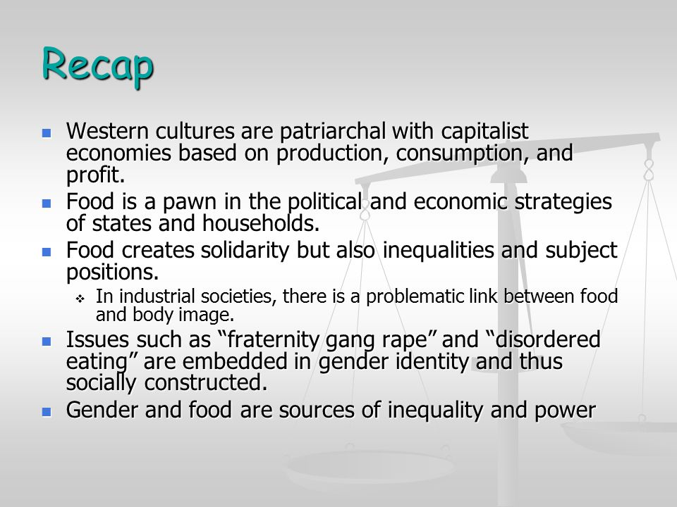 Recap Western cultures are patriarchal with capitalist economies based on production, consumption, and profit.