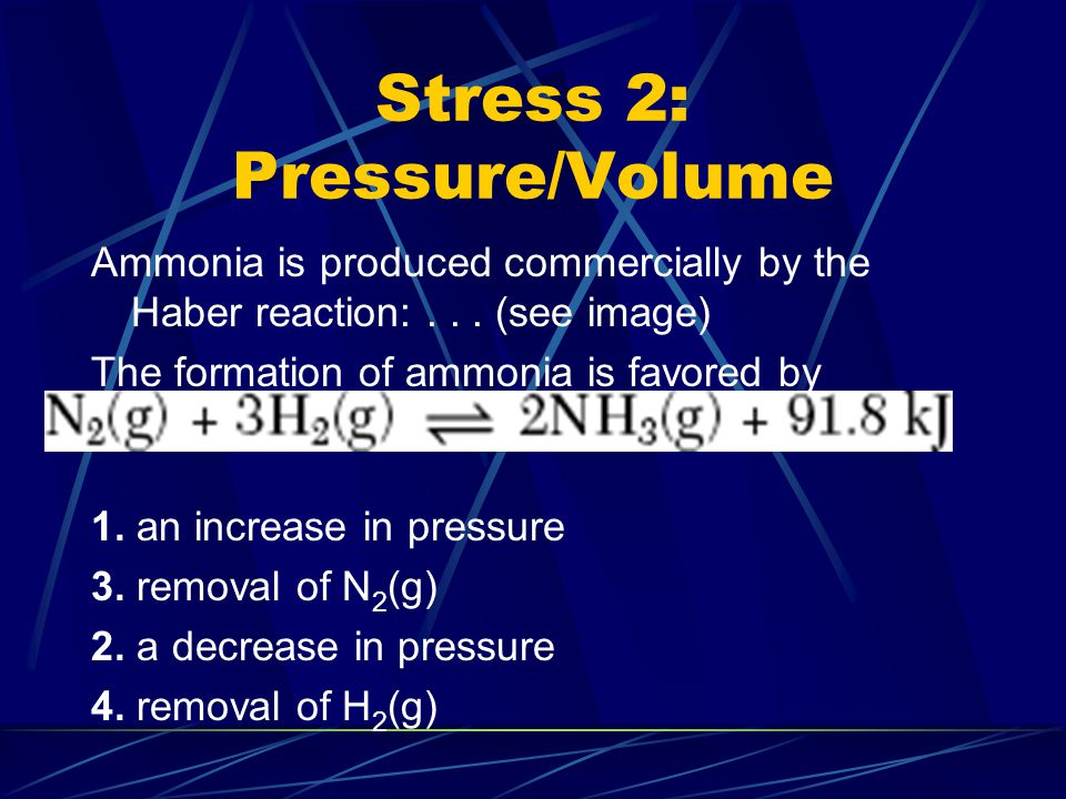 Stress 2: Pressure/Volume If the volume of a reaction changes the equilibrium is disturbed  in volume causes an  in pressure The equilibrium will shift to relieve pressure if the pressure is  and  pressure if the pressure is  Increasing and decreasing pressure is based on the # of moles of gas To  pressure there is a shift toward the side of the reaction with the least # of moles of gas Given the reaction (see image) at equilibrium: What occurs when the concentration of H 2 (g) is increased.
