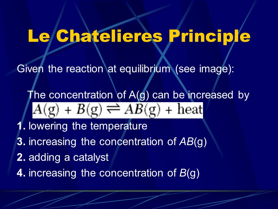 Le Chatelieres Principle Given the reaction at equilibrium:...