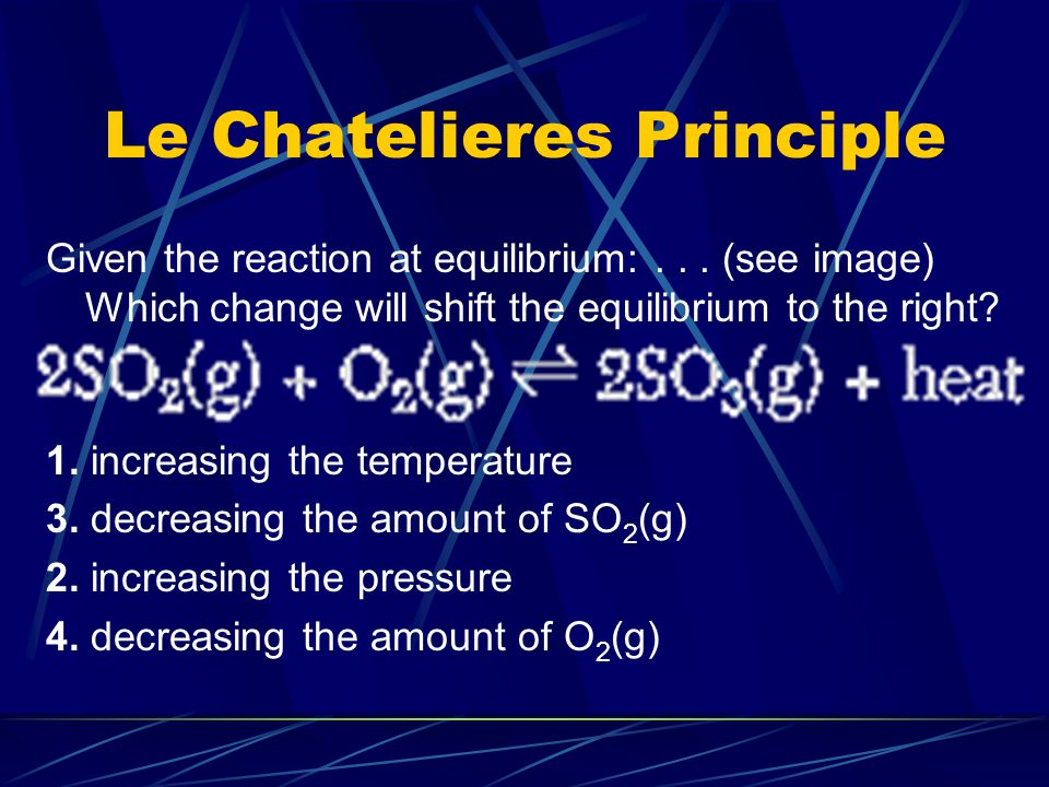 Le Chatelieres Principle Given the reaction at equilibrium (see image): The concentration of A(g) can be increased by 1.