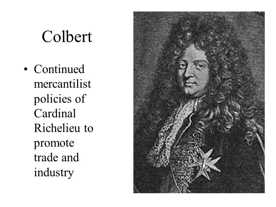 Louis XIV's finance minister, Jean Baptiste Colbert reformed the system for collecting taxes and introduced higher taxes.