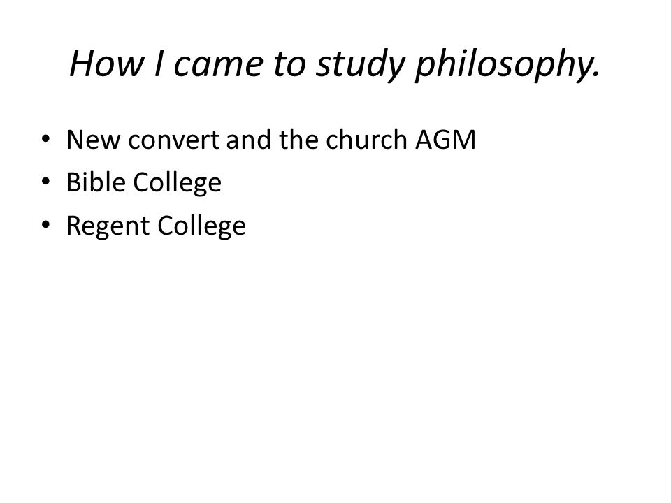 How I came to study philosophy. New convert and the church AGM Bible College Regent College