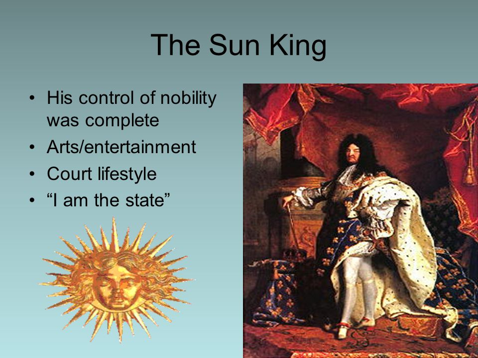The Sun King His control of nobility was complete Arts/entertainment Court lifestyle I am the state