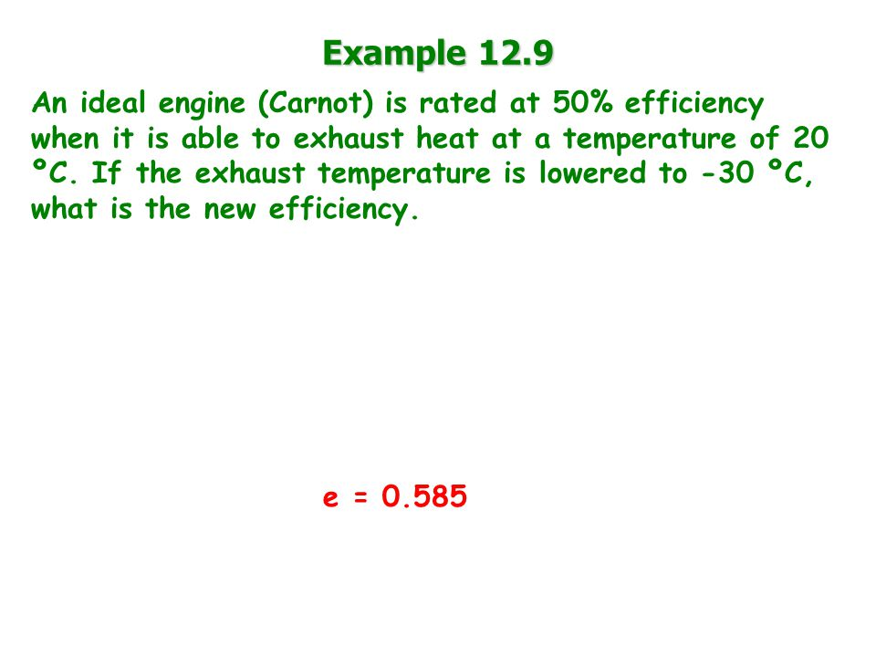 Example 12.9 An ideal engine (Carnot) is rated at 50% efficiency when it is able to exhaust heat at a temperature of 20 ºC.