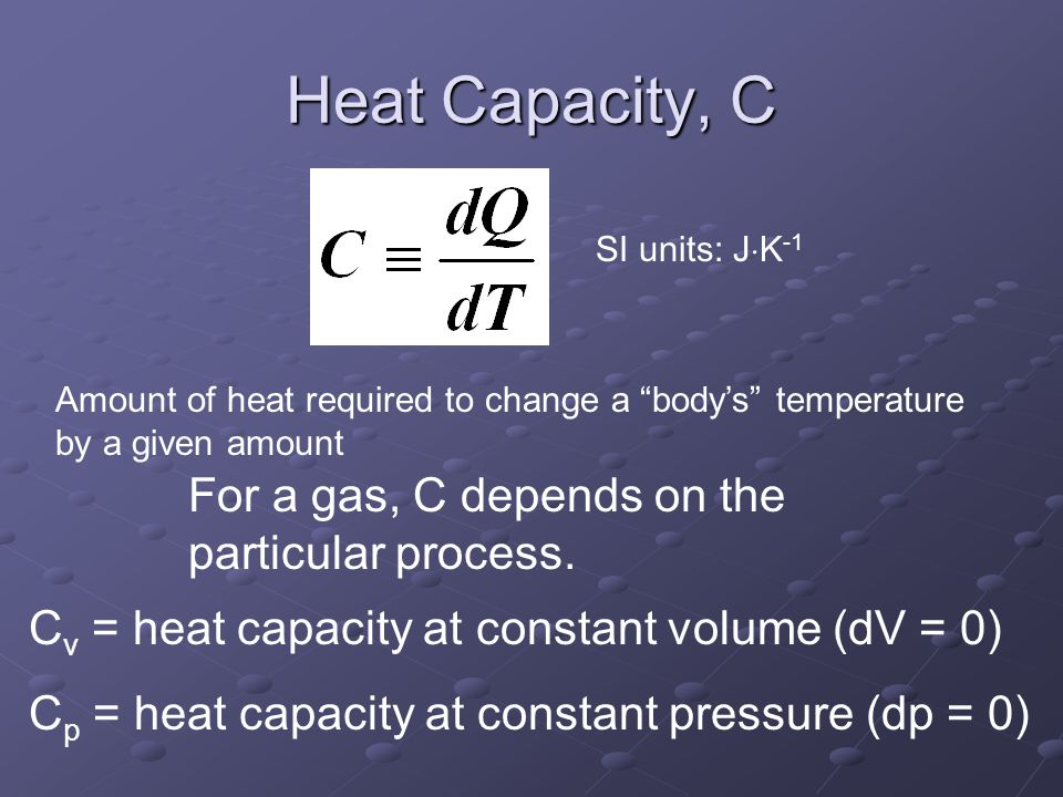 Heat Capacity, C For a gas, C depends on the particular process.