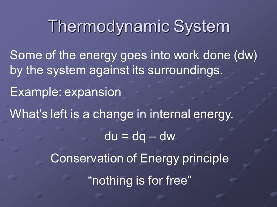 Thermodynamic System Some of the energy goes into work done (dw) by the system against its surroundings.