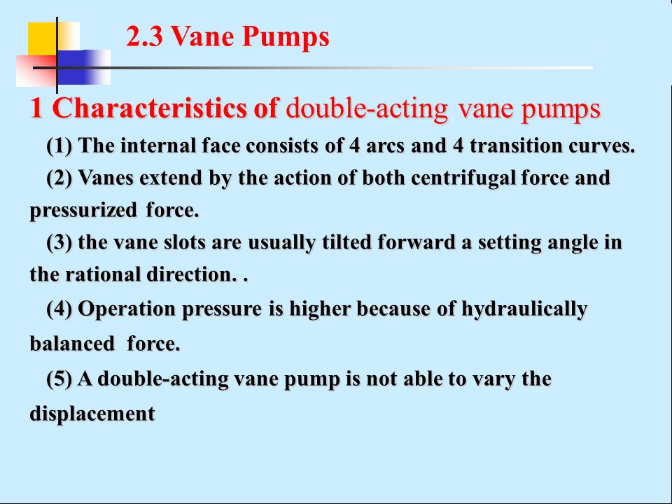 1 Characteristics of double-acting vane pumps (1) The internal face consists of 4 arcs and 4 transition curves.