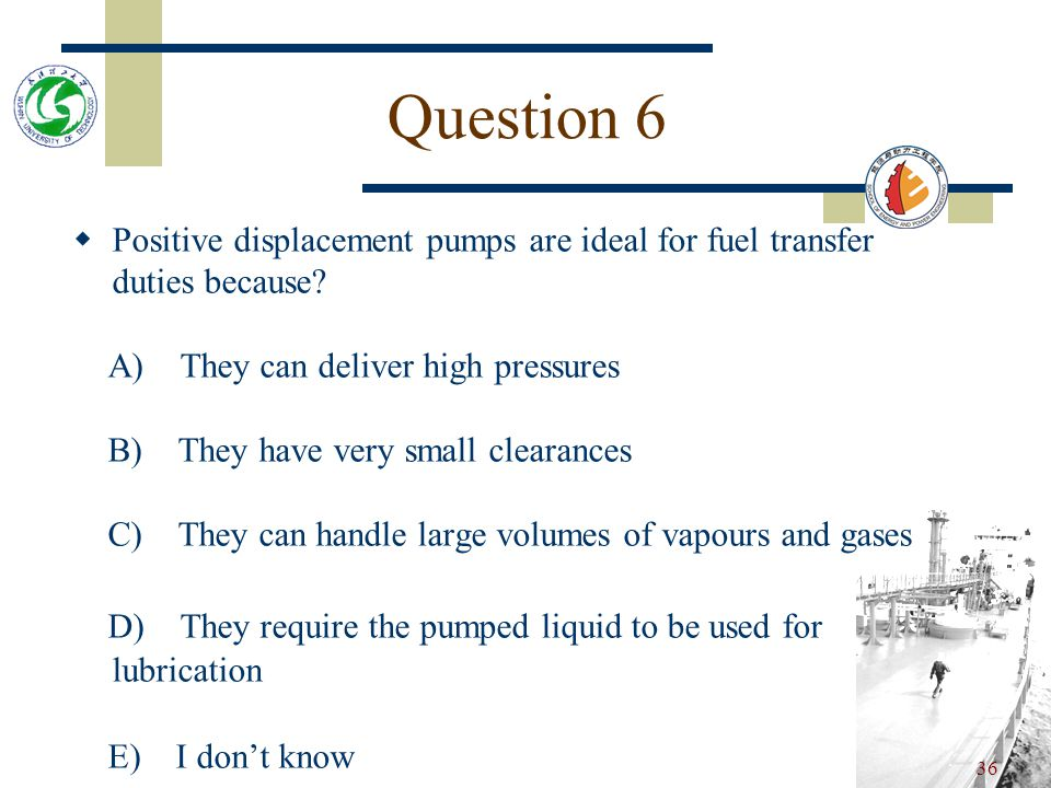35 Question 5  Positive displacement pumps require a relief valve because.