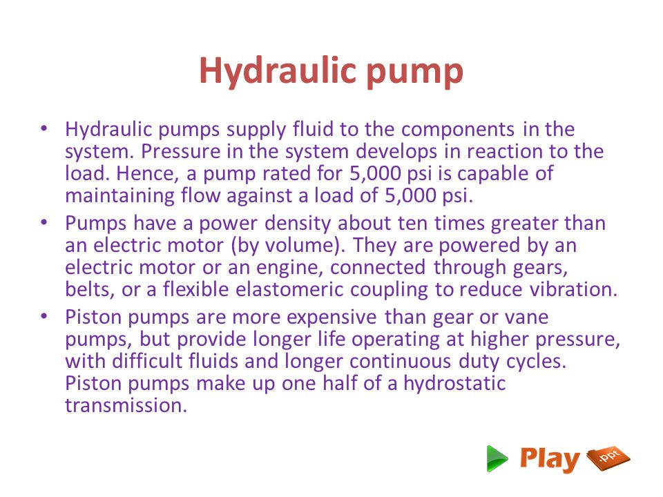 Hydraulic pumps supply fluid to the components in the system.