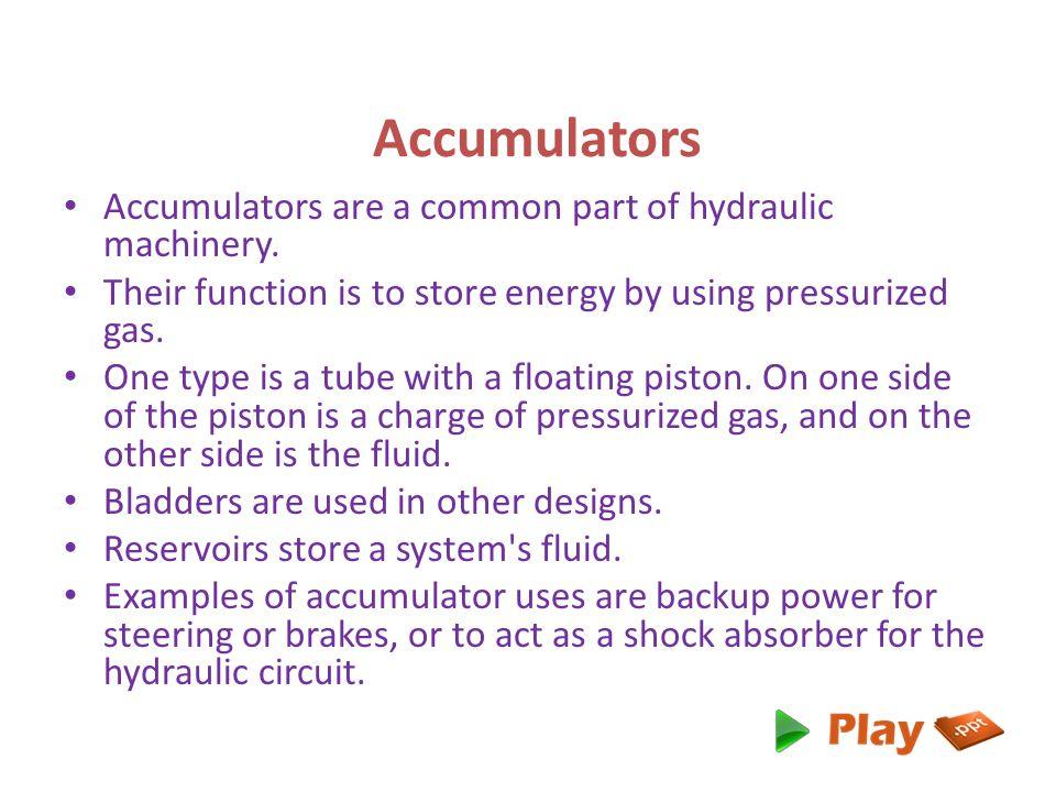 Accumulators Accumulators are a common part of hydraulic machinery.
