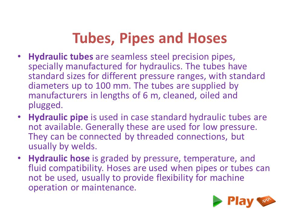 Tubes, Pipes and Hoses Hydraulic tubes are seamless steel precision pipes, specially manufactured for hydraulics.