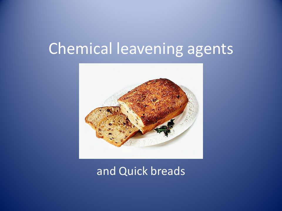 Chemical leavening agents and Quick breads
