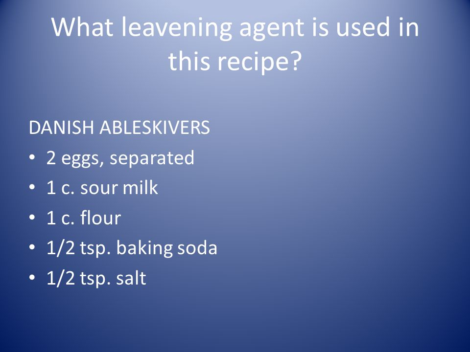 What leavening agent is used in this recipe. DANISH ABLESKIVERS 2 eggs, separated 1 c.