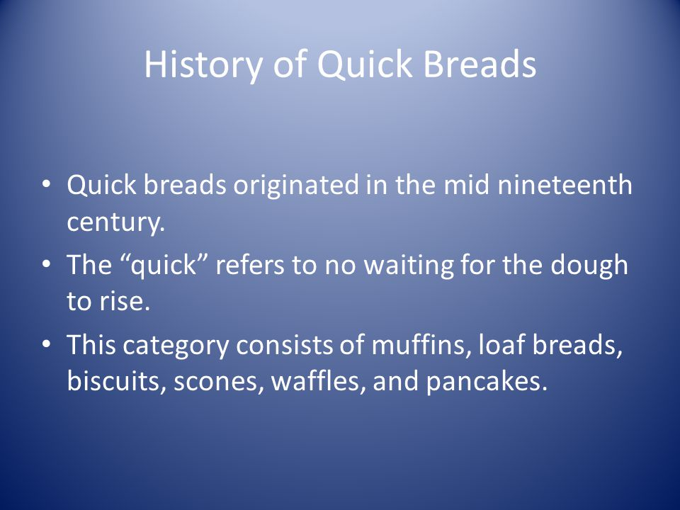 History of Quick Breads Quick breads originated in the mid nineteenth century.
