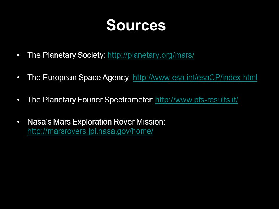Sources The Planetary Society:   The European Space Agency:   The Planetary Fourier Spectrometer:   Nasa's Mars Exploration Rover Mission:     Sources