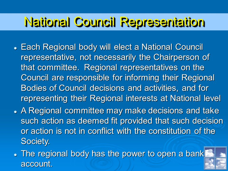 National Council Representation Each Regional body will elect a National Council representative, not necessarily the Chairperson of that committee.
