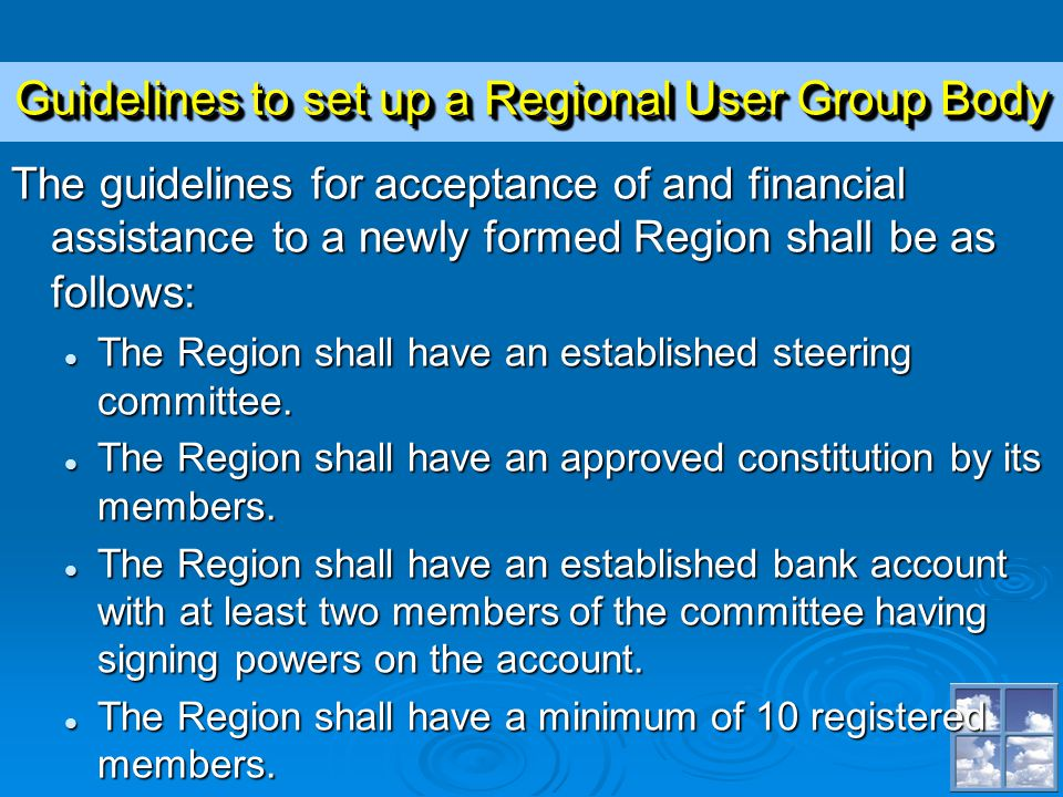 The guidelines for acceptance of and financial assistance to a newly formed Region shall be as follows: l The Region shall have an established steering committee.