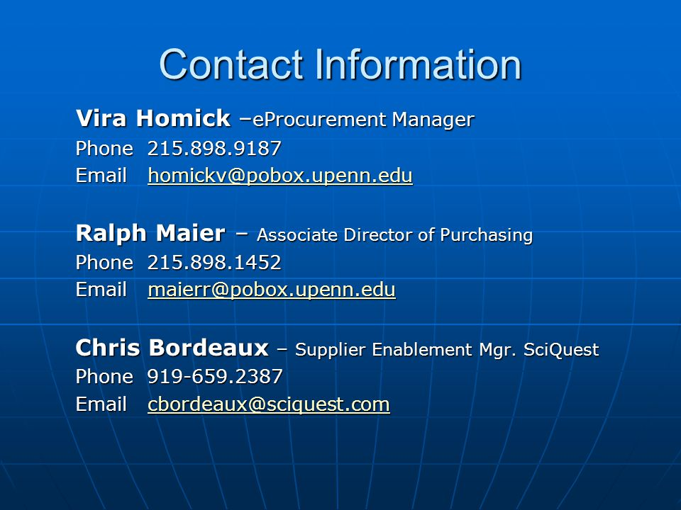 Contact Information Vira Homick – eProcurement Manager Vira Homick – eProcurement Manager Phone Ralph Maier – Associate Director of Purchasing Phone Chris Bordeaux – Supplier Enablement Mgr.