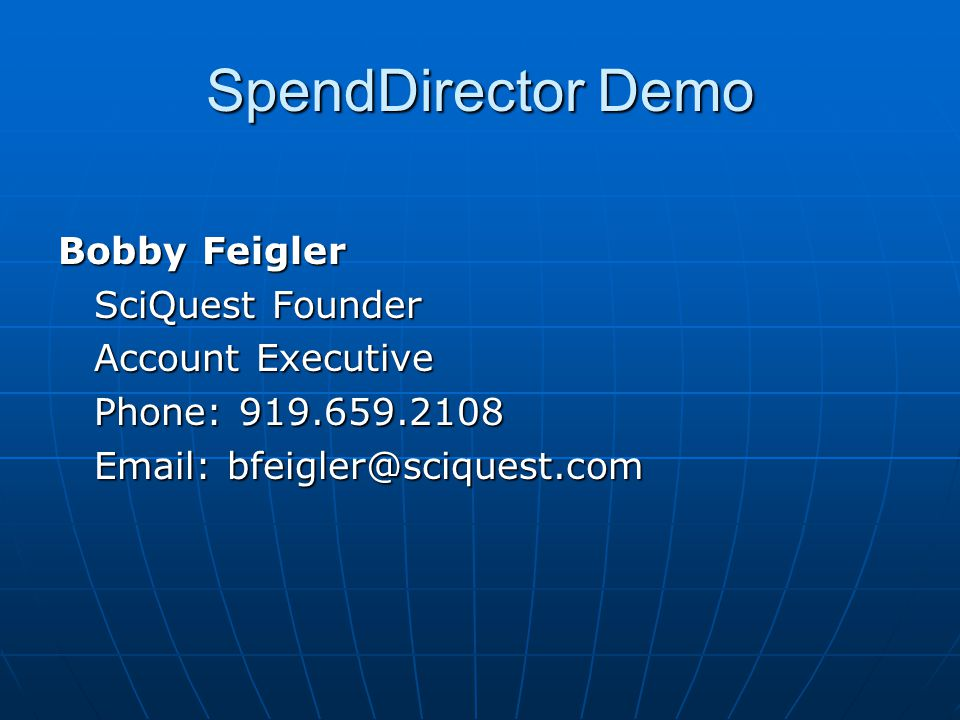 SpendDirector Demo Bobby Feigler SciQuest Founder Account Executive Phone: