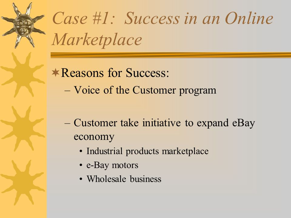 e-Commerce Success Factors  Personal Attention – personal web pages, personalized product recommendations, Web advertising and e-mail notices, and interactive support for all customers  Community Relationships – virtual communities of customers, suppliers, company representatives, and others via newsgroups, chat rooms, and links to related sites