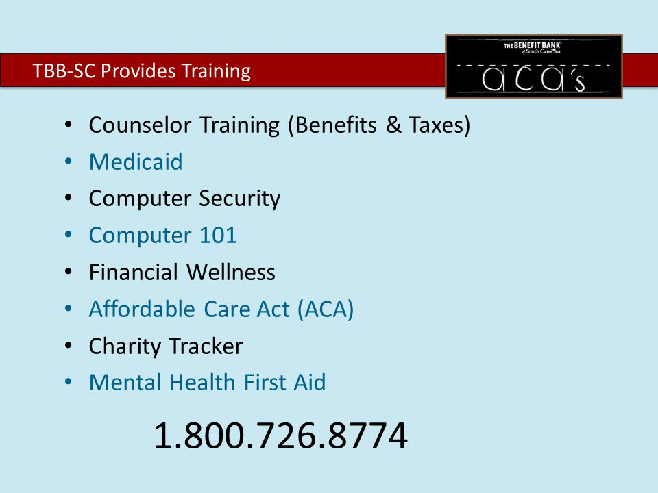Counselor Training (Benefits & Taxes) Medicaid Computer Security Computer 101 Financial Wellness Affordable Care Act (ACA) Charity Tracker Mental Health First Aid TBB-SC Provides Training