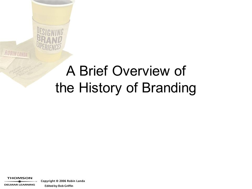 Edited by Bob Griffin A Brief Overview of the History of Branding