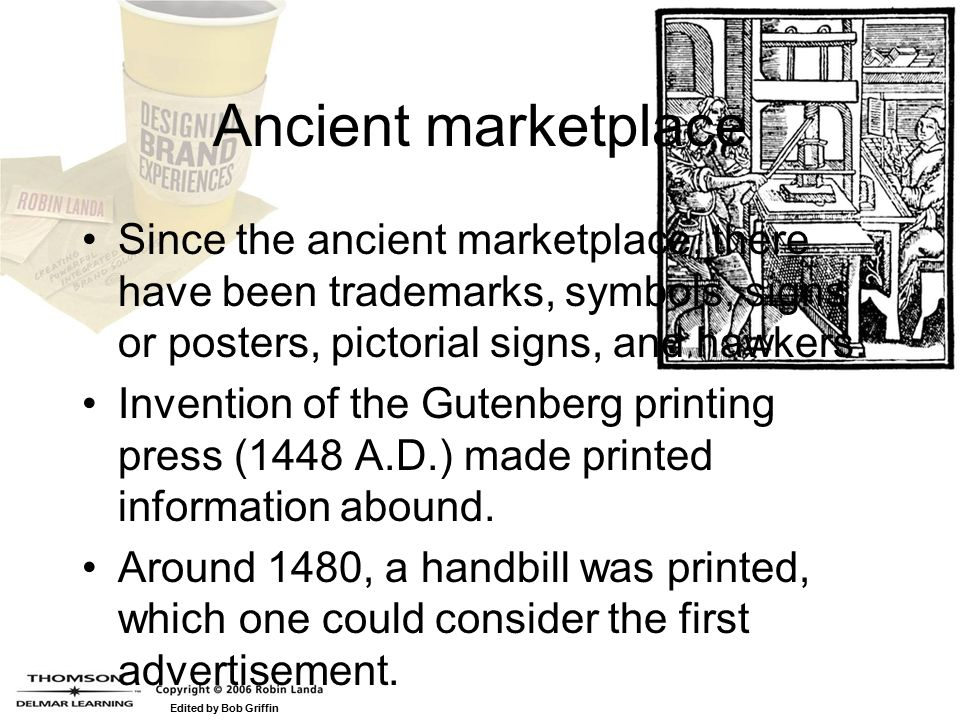 Edited by Bob Griffin Ancient marketplace Since the ancient marketplace, there have been trademarks, symbols, signs or posters, pictorial signs, and hawkers.
