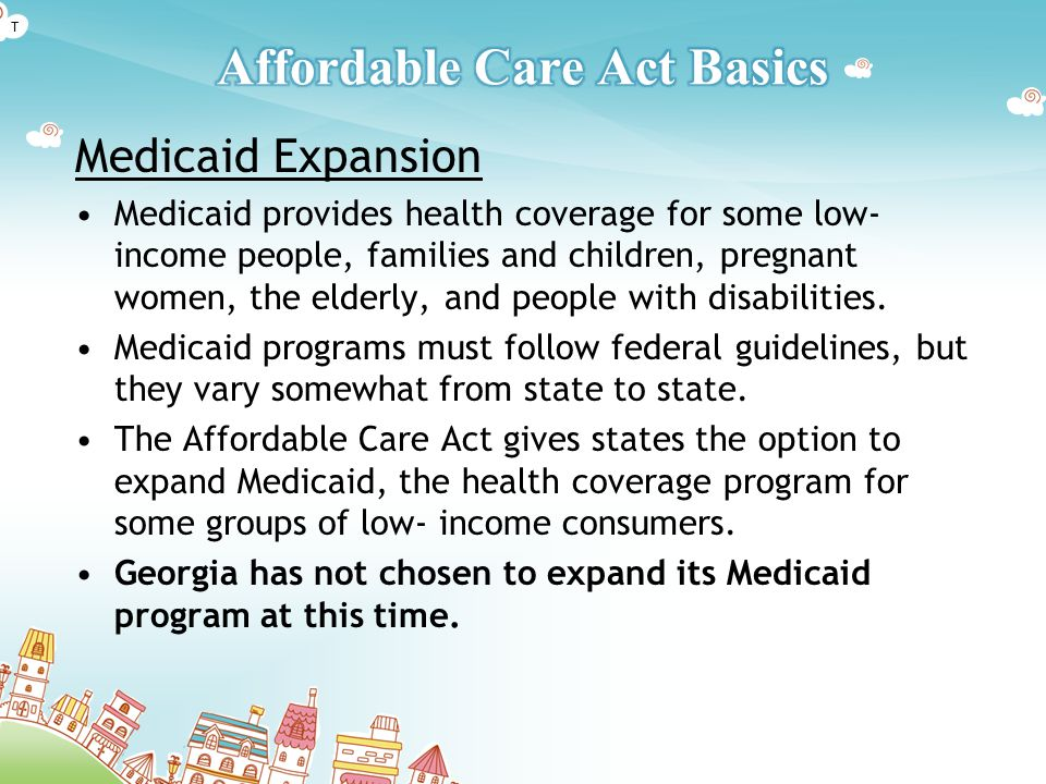 Medicaid Expansion Medicaid provides health coverage for some low- income people, families and children, pregnant women, the elderly, and people with disabilities.