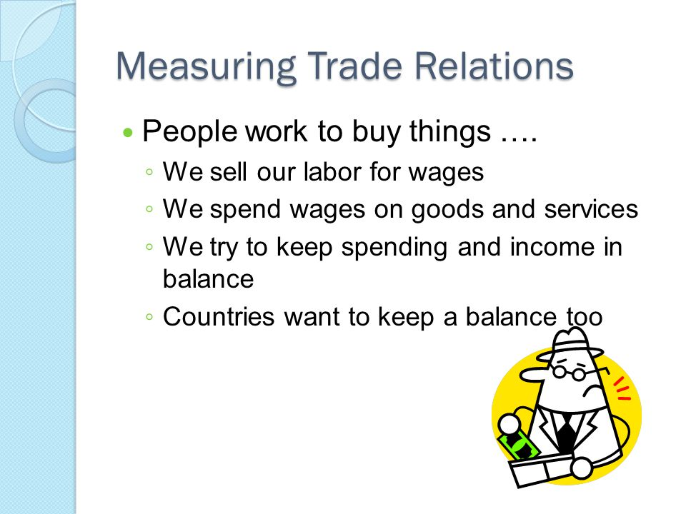 Measuring Trade Relations People work to buy things ….