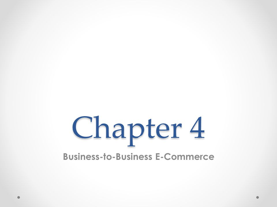 Learning Objectives 1.Describe the B2B field.2.Describe the major types of B2B models.