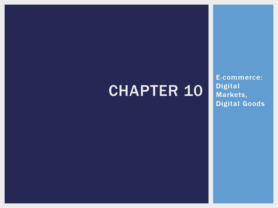 E-commerce: Digital Markets, Digital Goods CHAPTER 10