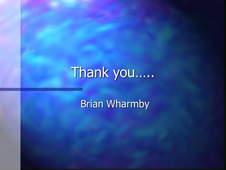 Thank you….. Brian Wharmby