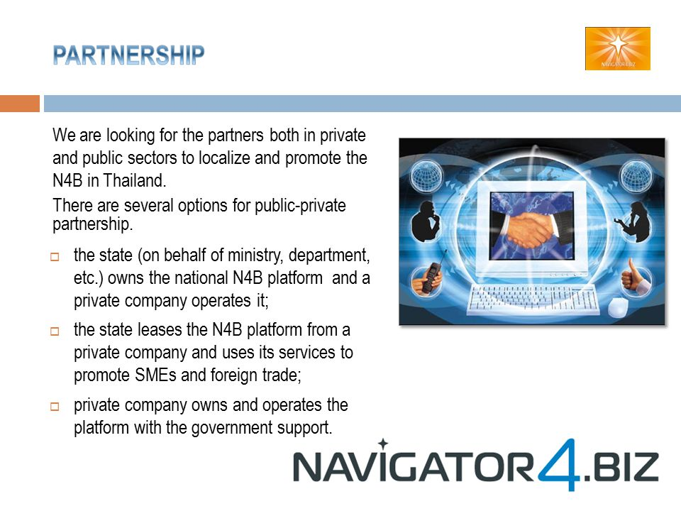 We are looking for the partners both in private and public sectors to localize and promote the N4B in Thailand.