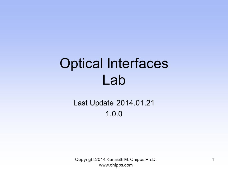 Optical Interfaces Lab Last Update Copyright 2014 Kenneth M.