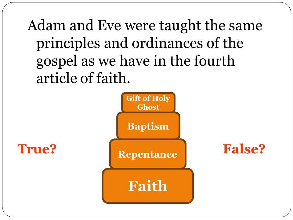 Adam and Eve were taught the same principles and ordinances of the gospel as we have in the fourth article of faith.