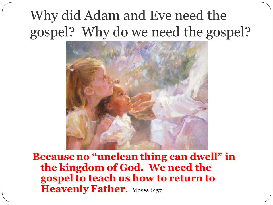 Why did Adam and Eve need the gospel. Why do we need the gospel.