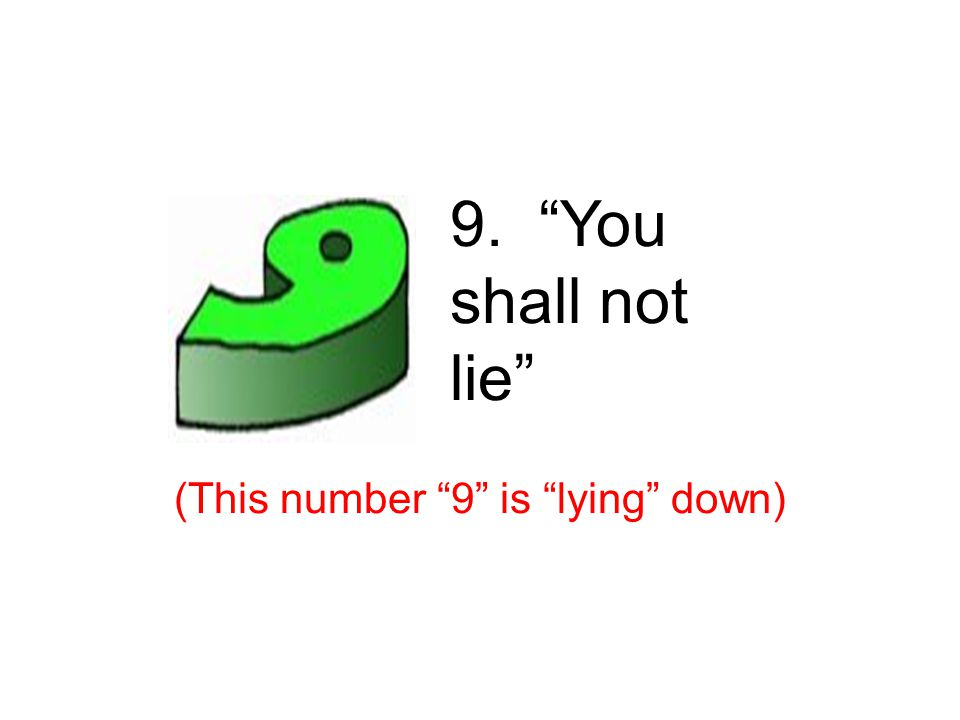 9. You shall not lie (This number 9 is lying down) 9 th – lies